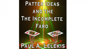 Patter Ideas and The Incomplete Faro by Paul A. Lelekis  eBook