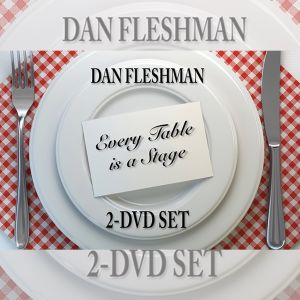 EVERY TABLE IS A STAGE - 2 DVD set - Dan FLESHMAN