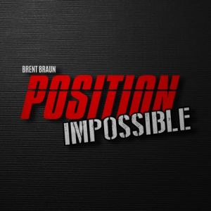 IMPOSSIBLE POSITION - Brent Braun