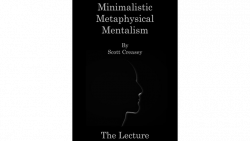 Minimalistic, Metaphysical, Mentalism - The Lecture by Scott Creasey ebook